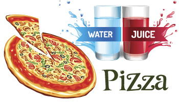 Pizza, Juice or Water